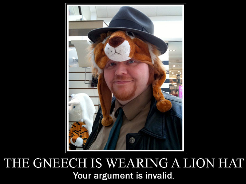 The Gneech is wearing a lion hat. Your argument is invalid.