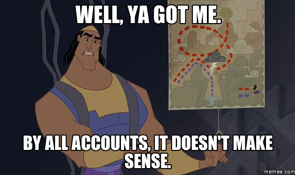 Even Kronk thinks it doesn't make sense!